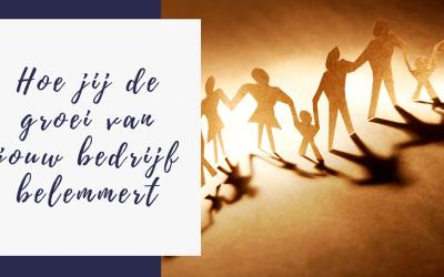 Hoe jij zelf de groei van jouw bedrijf belemmert